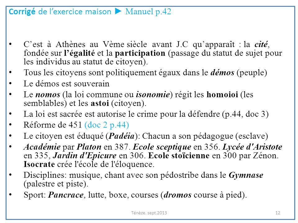 Corrigé de lexercice maison Manuel p.42 Cest à Athènes au Vème siècle avant J.C quapparaît : la cité, fondée sur légalité et la participation (passage