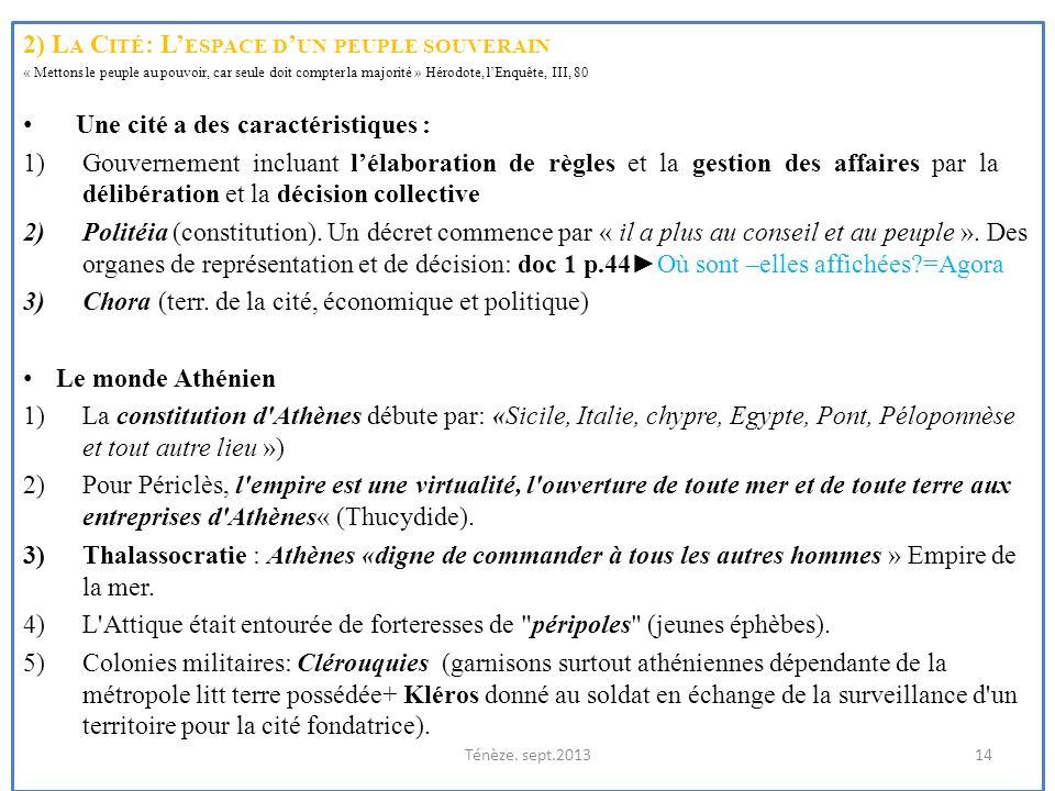 2) L A C ITÉ : L ESPACE D UN PEUPLE SOUVERAIN « Mettons le peuple au pouvoir, car seule doit compter la majorité » Hérodote, lEnquête, III, 80 Une cit