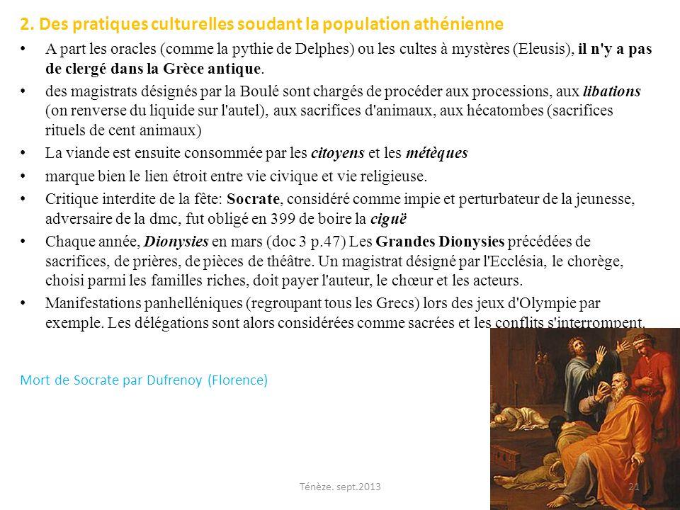 2. Des pratiques culturelles soudant la population athénienne A part les oracles (comme la pythie de Delphes) ou les cultes à mystères (Eleusis), il n