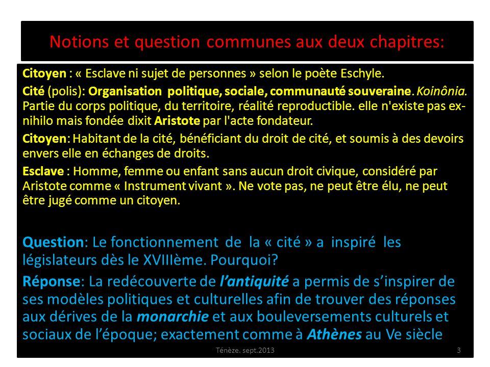 Notions et question communes aux deux chapitres: Citoyen : « Esclave ni sujet de personnes » selon le poète Eschyle. Cité (polis): Organisation politi