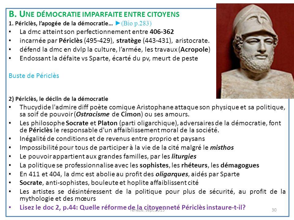 B. U NE DÉMOCRATIE IMPARFAITE ENTRE CITOYENS 1. Périclès, lapogée de la démocratie… (Bio p.283) La dmc atteint son perfectionnement entre 406-362 inca