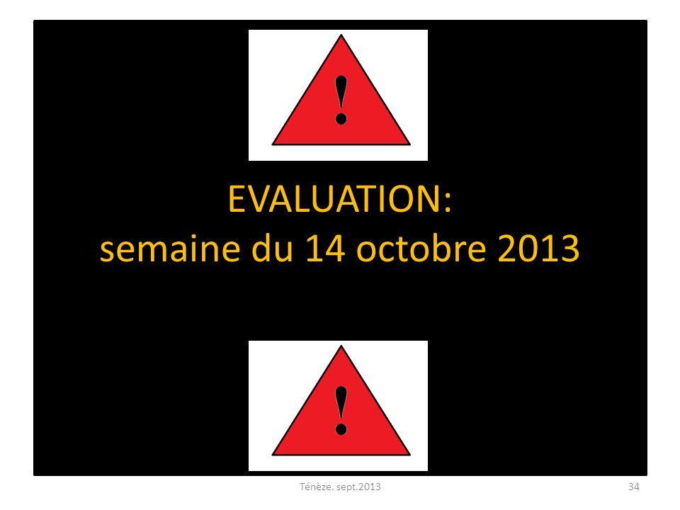 EVALUATION: semaine du 14 octobre 2013 Ténèze. sept.201334