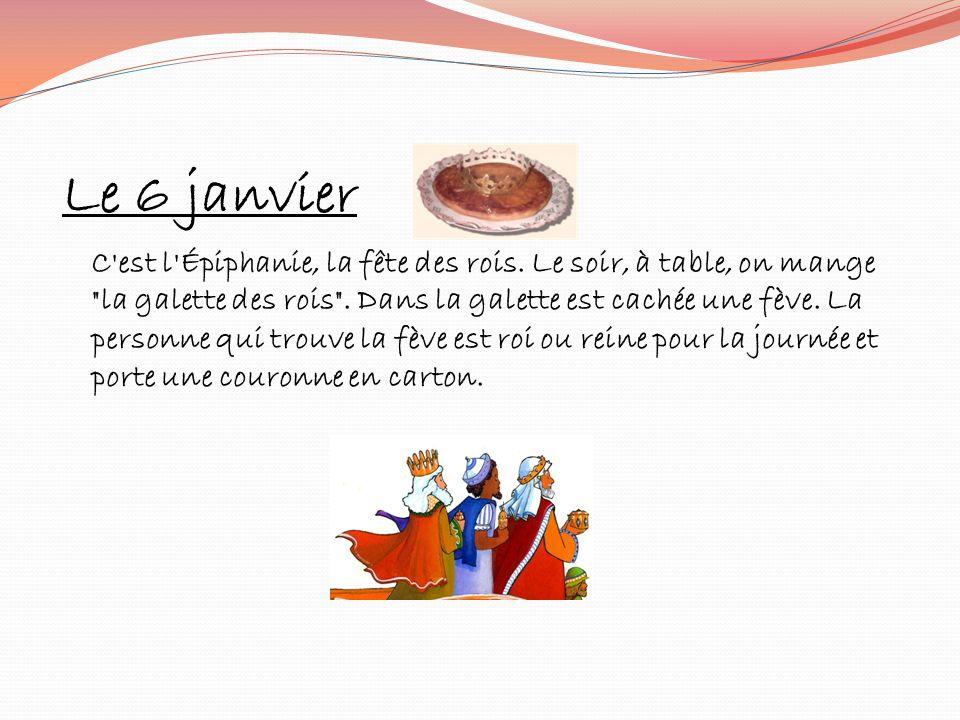 Le 6 janvier C'est l'Épiphanie, la fête des rois. Le soir, à table, on mange