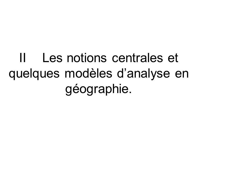 IILes notions centrales et quelques modèles danalyse en géographie.