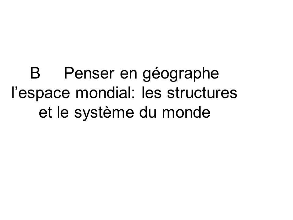 B Penser en géographe lespace mondial: les structures et le système du monde