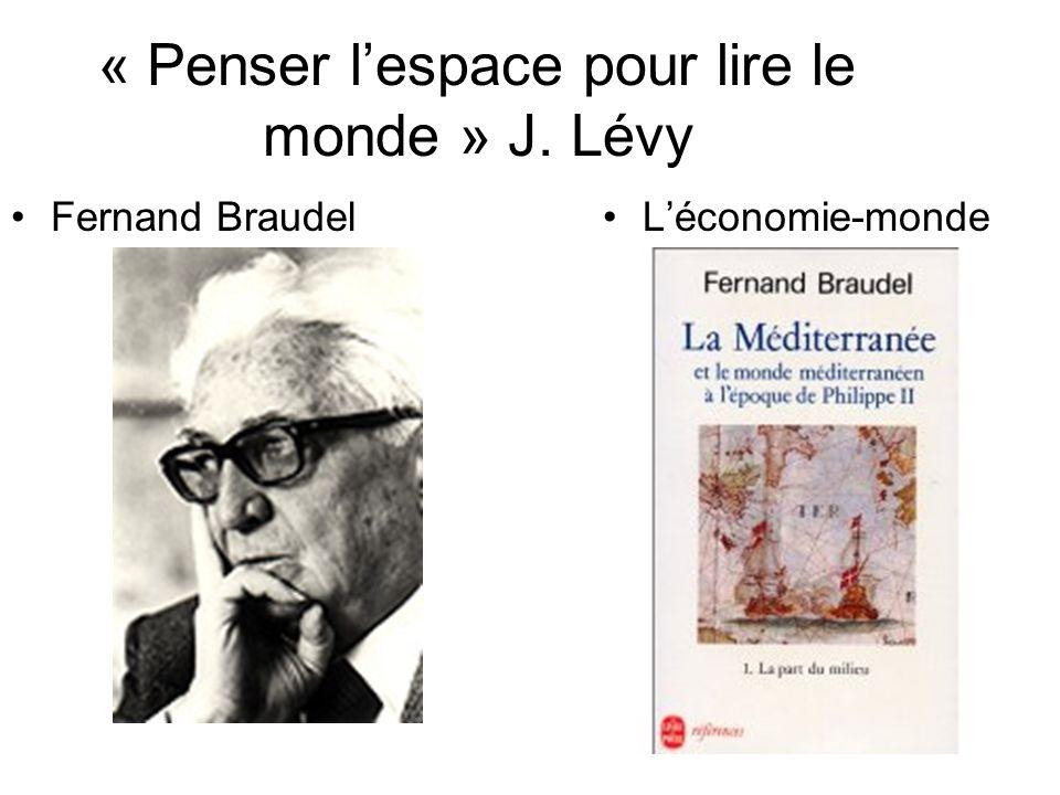 « Penser lespace pour lire le monde » J. Lévy Fernand BraudelLéconomie-monde