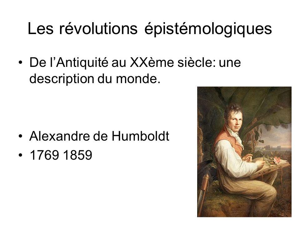 Les révolutions épistémologiques De lAntiquité au XXème siècle: une description du monde. Alexandre de Humboldt 1769 1859