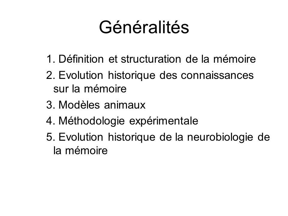 Généralités 1. Définition et structuration de la mémoire 2. Evolution historique des connaissances sur la mémoire 3. Modèles animaux 4. Méthodologie e