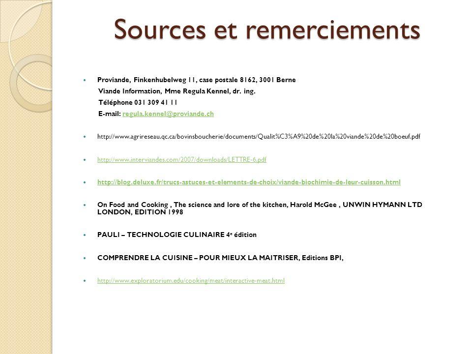 Sources et remerciements Proviande, Finkenhubelweg 11, case postale 8162, 3001 Berne Viande Information, Mme Regula Kennel, dr. ing. Téléphone 031 309