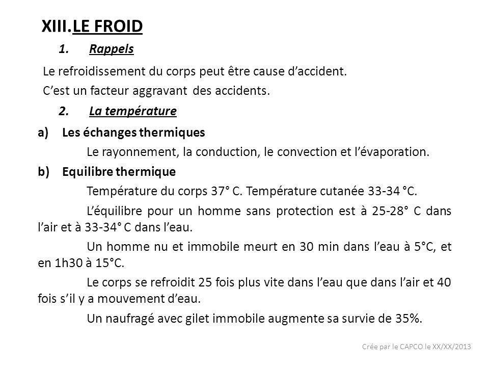 XIII.LE FROID Le refroidissement du corps peut être cause daccident. Cest un facteur aggravant des accidents. Crée par le CAPCO le XX/XX/2013 1.Rappel