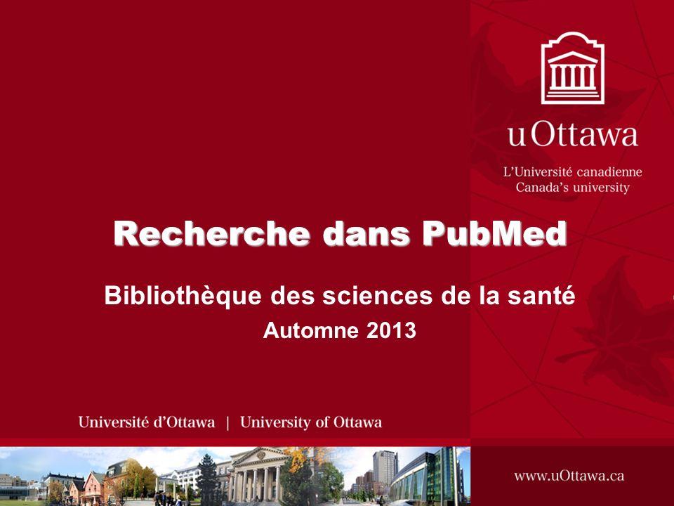 Recherche dans PubMed Bibliothèque des sciences de la santé Automne 2013