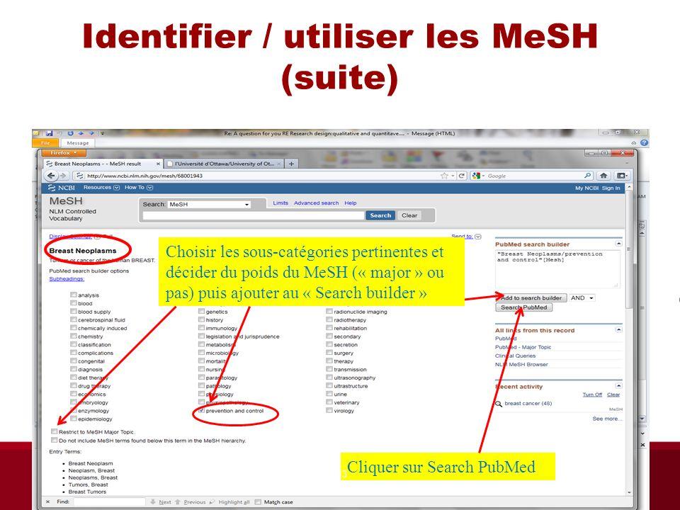 Identifier / utiliser les MeSH (suite) Choisir les sous-catégories pertinentes et décider du poids du MeSH (« major » ou pas) puis ajouter au « Search builder » Cliquer sur Search PubMed Bibliothèque des sciences de la santé automne 2013