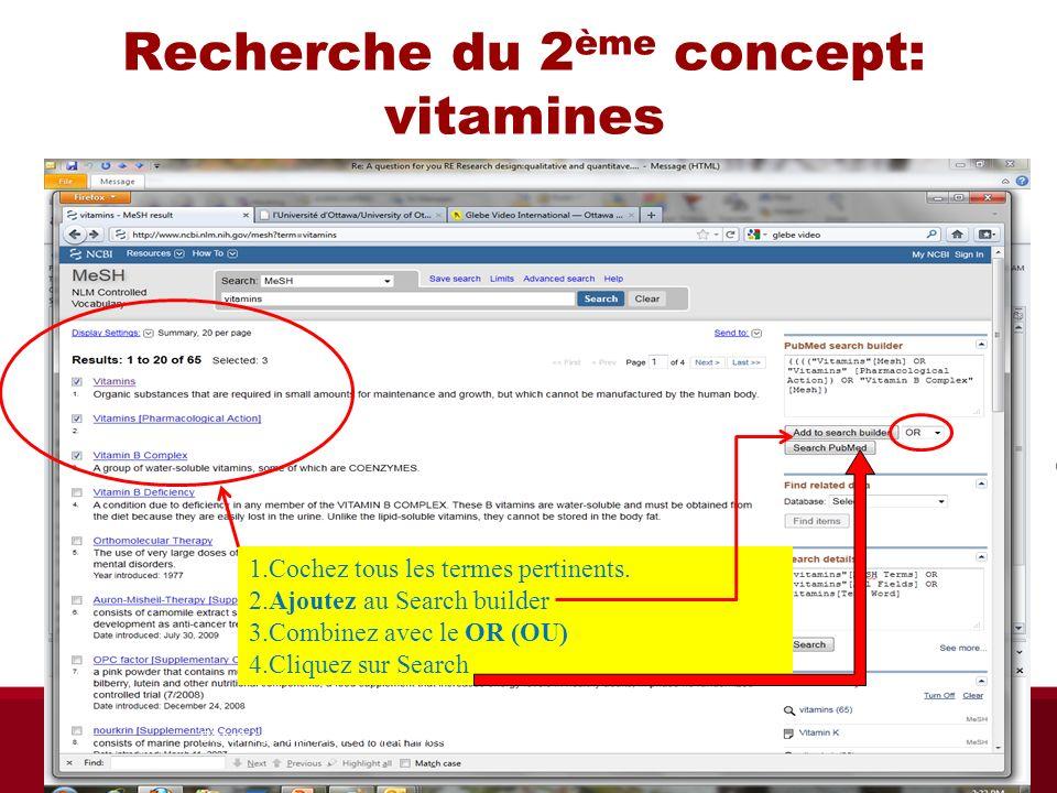 Recherche du 2 ème concept: vitamines 1.Cochez tous les termes pertinents. 2.Ajoutez au Search builder 3.Combinez avec le OR (OU) 4.Cliquez sur Search