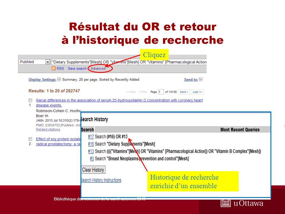 Résultat du OR et retour à lhistorique de recherche Cliquez Historique de recherche enrichie dun ensemble Bibliothèque des sciences de la santé automne 2013