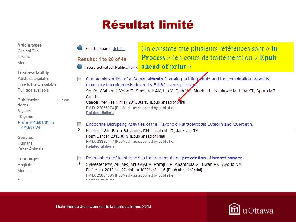 Résultat limité On constate que plusieurs références sont « in Process » (en cours de traitement) ou « Epub ahead of print » Bibliothèque des sciences de la santé automne 2013