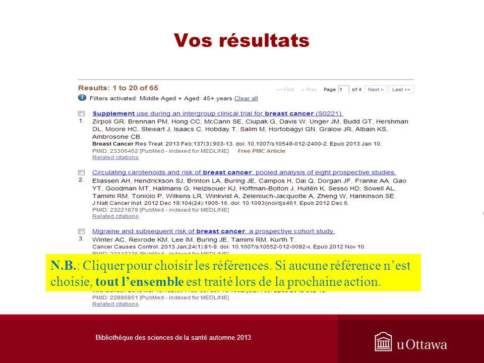 Vos résultats Bibliothèque des sciences de la santé automne 2013 N.B.: Cliquer pour choisir les références. Si aucune référence nest choisie, tout len