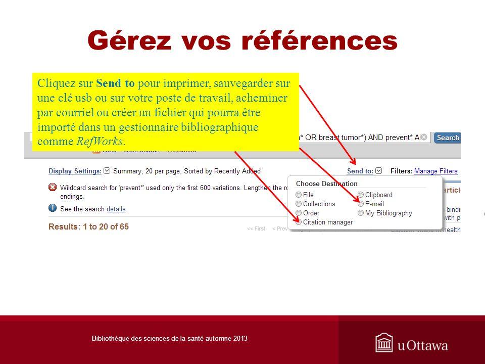 Gérez vos références Cliquez sur Send to pour imprimer, sauvegarder sur une clé usb ou sur votre poste de travail, acheminer par courriel ou créer un fichier qui pourra être importé dans un gestionnaire bibliographique comme RefWorks.