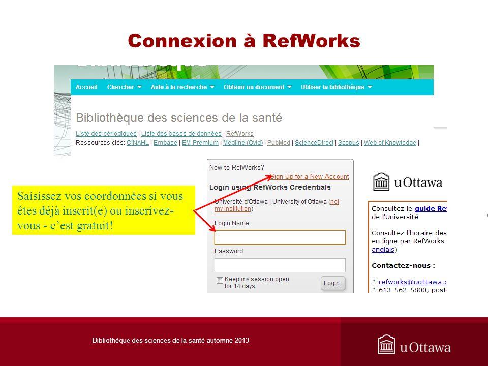 Connexion à RefWorks Saisissez vos coordonnées si vous êtes déjà inscrit(e) ou inscrivez- vous - cest gratuit! Bibliothèque des sciences de la santé a