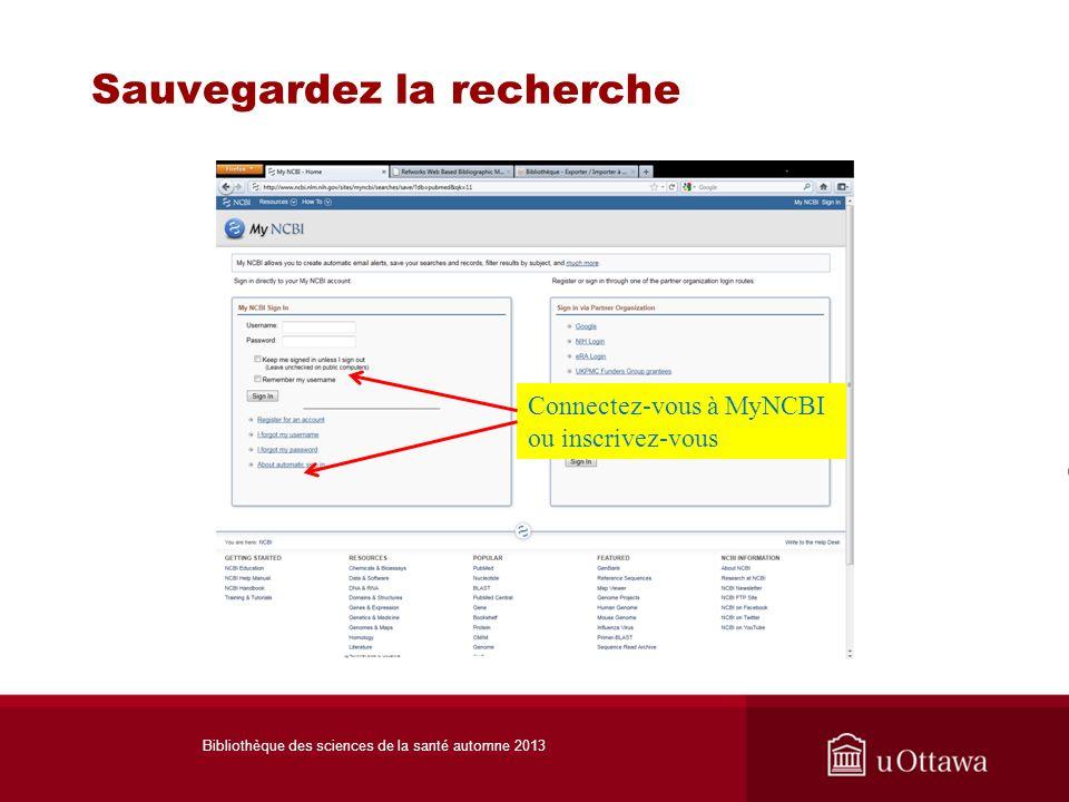 Sauvegardez la recherche Connectez-vous à MyNCBI ou inscrivez-vous Bibliothèque des sciences de la santé automne 2013