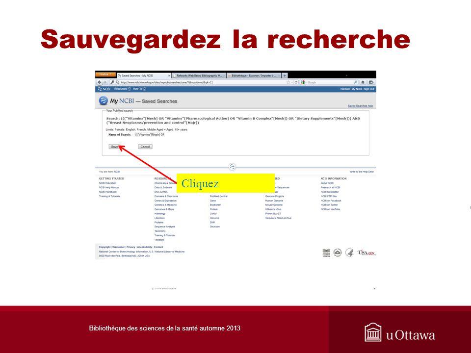 Sauvegardez la recherche Cliquez Bibliothèque des sciences de la santé automne 2013