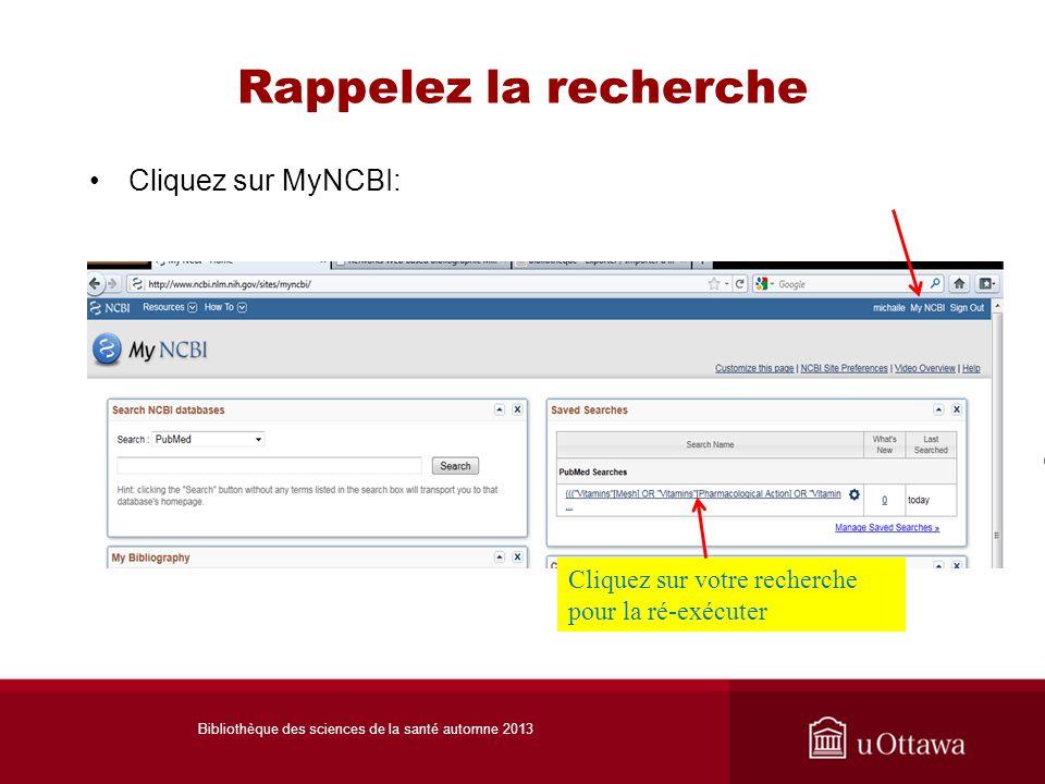 Rappelez la recherche Cliquez sur MyNCBI: Aide dans MyNCBI Cliquez sur votre recherche pour la ré-exécuter Bibliothèque des sciences de la santé automne 2013