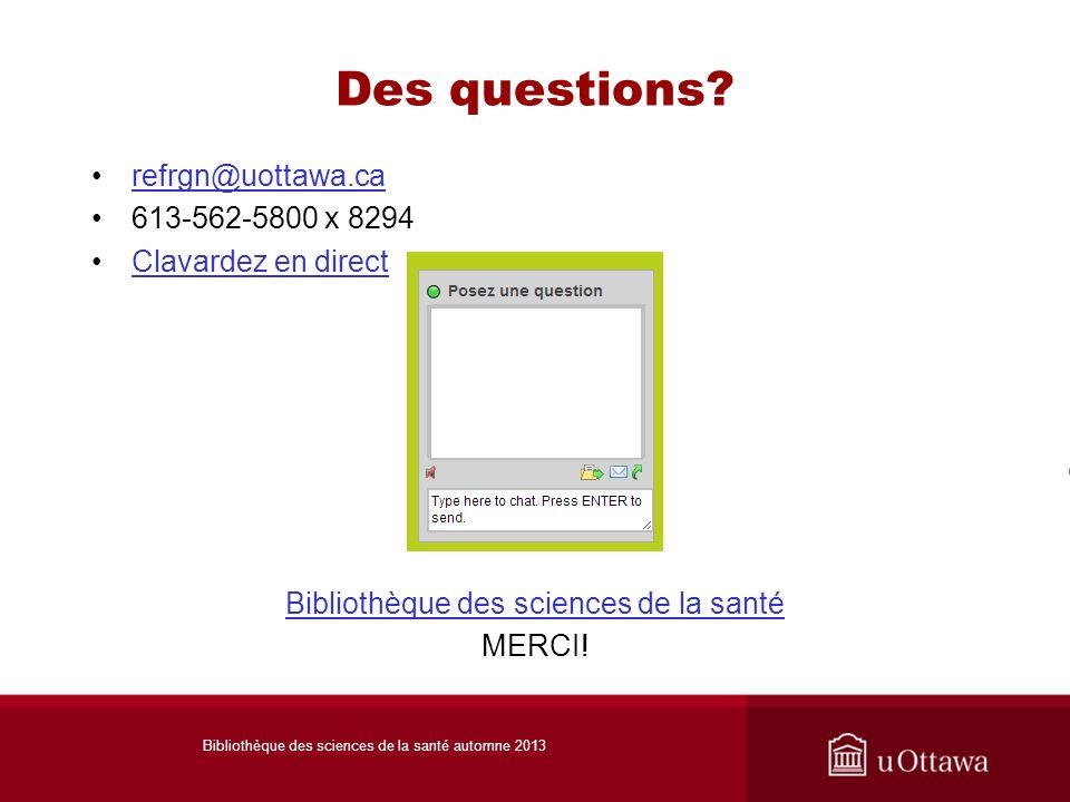 Des questions? refrgn@uottawa.carefrgn@uottawa.ca 613-562-5800 x 8294 Clavardez en direct Bibliothèque des sciences de la santé MERCI! Bibliothèque de
