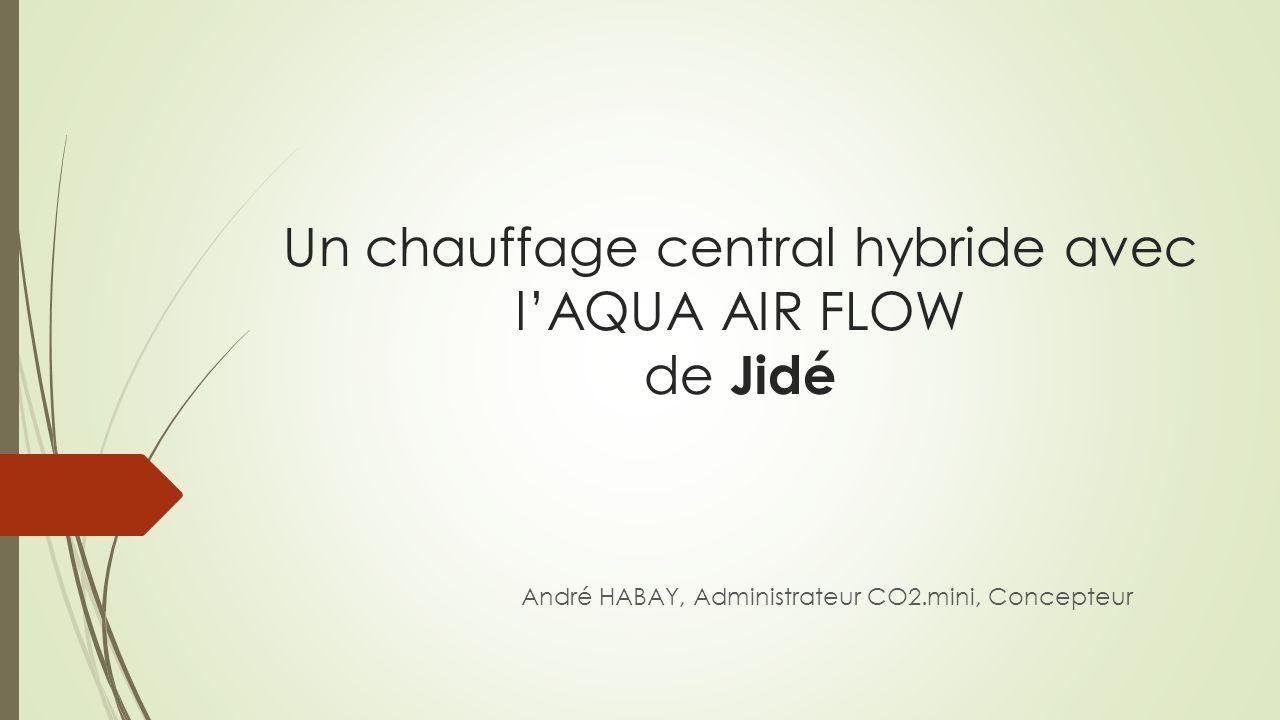 Un chauffage central hybride avec lAQUA AIR FLOW de Jidé André HABAY, Administrateur CO2.mini, Concepteur