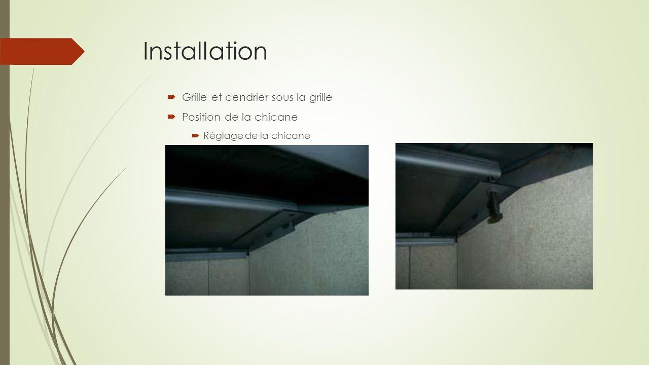 Installation Grille et cendrier sous la grille Position de la chicane Réglage de la chicane