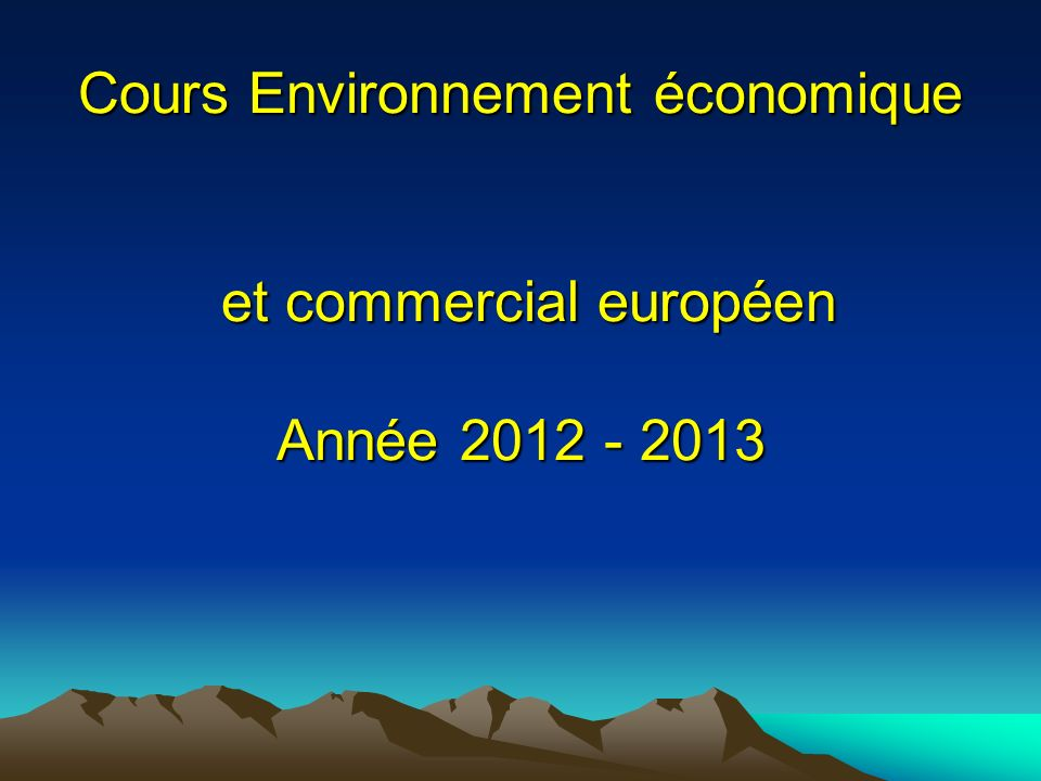 Cours Environnement économique et commercial européen Année 2012 - 2013
