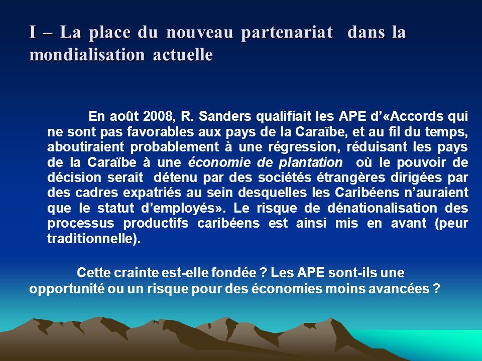 I – La place du nouveau partenariat dans la mondialisation actuelle En août 2008, R. Sanders qualifiait les APE d«Accords qui ne sont pas favorables a