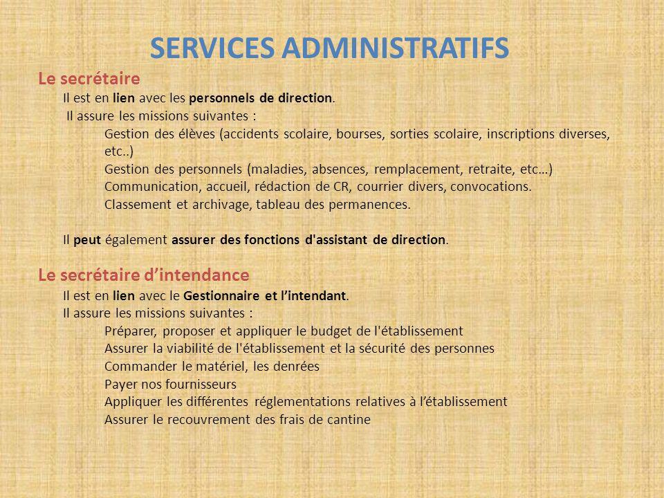 SERVICES ADMINISTRATIFS Le secrétaire Il est en lien avec les personnels de direction. Il assure les missions suivantes : Gestion des élèves (accident