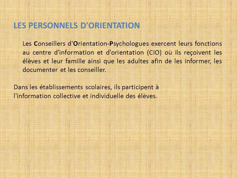 LES PERSONNELS D'ORIENTATION Les Conseillers dOrientation-Psychologues exercent leurs fonctions au centre d'information et d'orientation (CIO) où ils