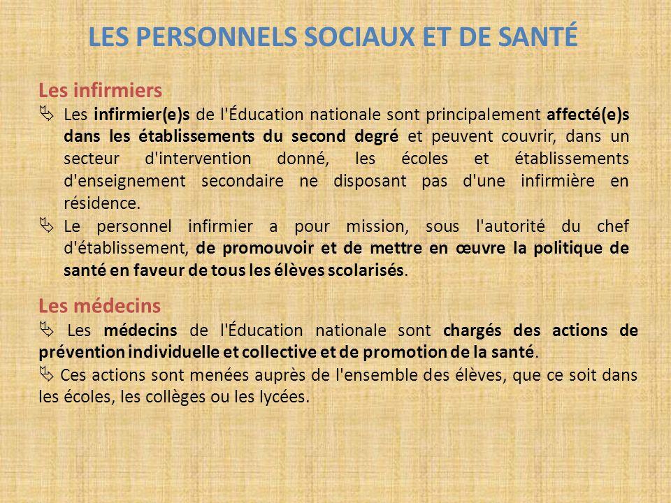 LES PERSONNELS SOCIAUX ET DE SANTÉ Les infirmiers Les infirmier(e)s de l'Éducation nationale sont principalement affecté(e)s dans les établissements d