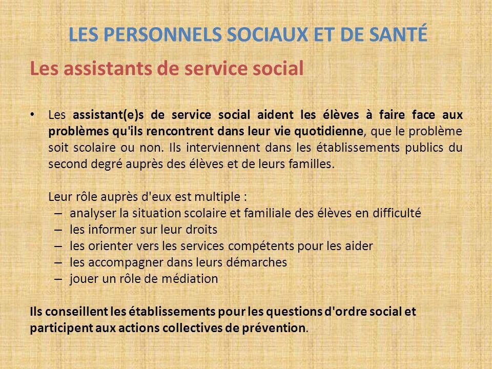 LES PERSONNELS SOCIAUX ET DE SANTÉ Les assistants de service social Les assistant(e)s de service social aident les élèves à faire face aux problèmes q