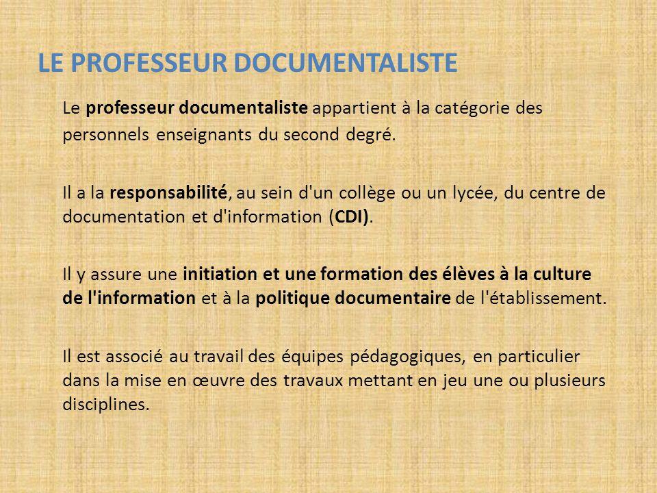 LE PROFESSEUR DOCUMENTALISTE Le professeur documentaliste appartient à la catégorie des personnels enseignants du second degré. Il a la responsabilité