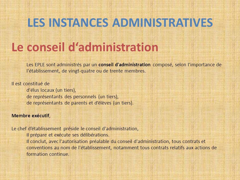 LES INSTANCES ADMINISTRATIVES Le conseil dadministration Les EPLE sont administrés par un conseil d'administration composé, selon l'importance de l'ét