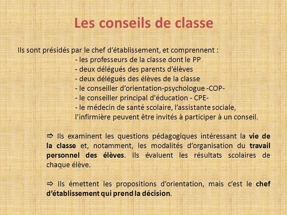 Les conseils de classe Ils sont présidés par le chef détablissement, et comprennent : - les professeurs de la classe dont le PP - deux délégués des pa