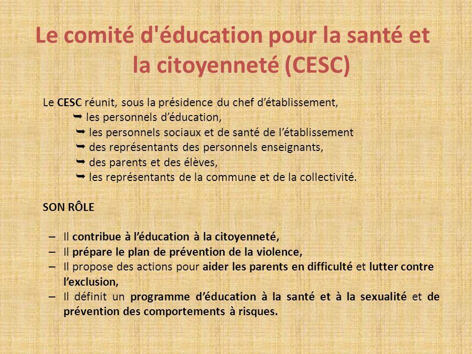 Le comité d'éducation pour la santé et la citoyenneté (CESC) Le CESC réunit, sous la présidence du chef détablissement, les personnels déducation, les