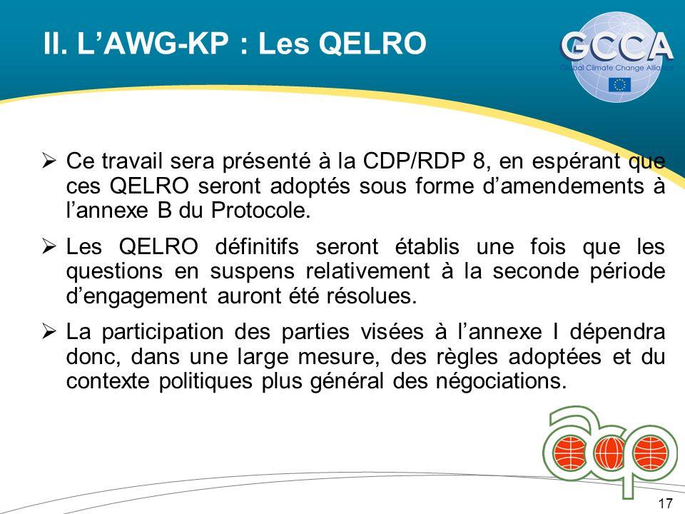 II. LAWG-KP : Les QELRO 17 Ce travail sera présenté à la CDP/RDP 8, en espérant que ces QELRO seront adoptés sous forme damendements à lannexe B du Pr