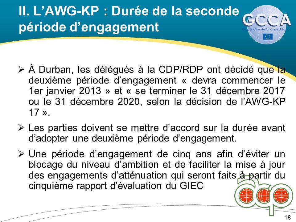 II. LAWG-KP : Durée de la seconde période dengagement 18 À Durban, les délégués à la CDP/RDP ont décidé que la deuxième période dengagement « devra co