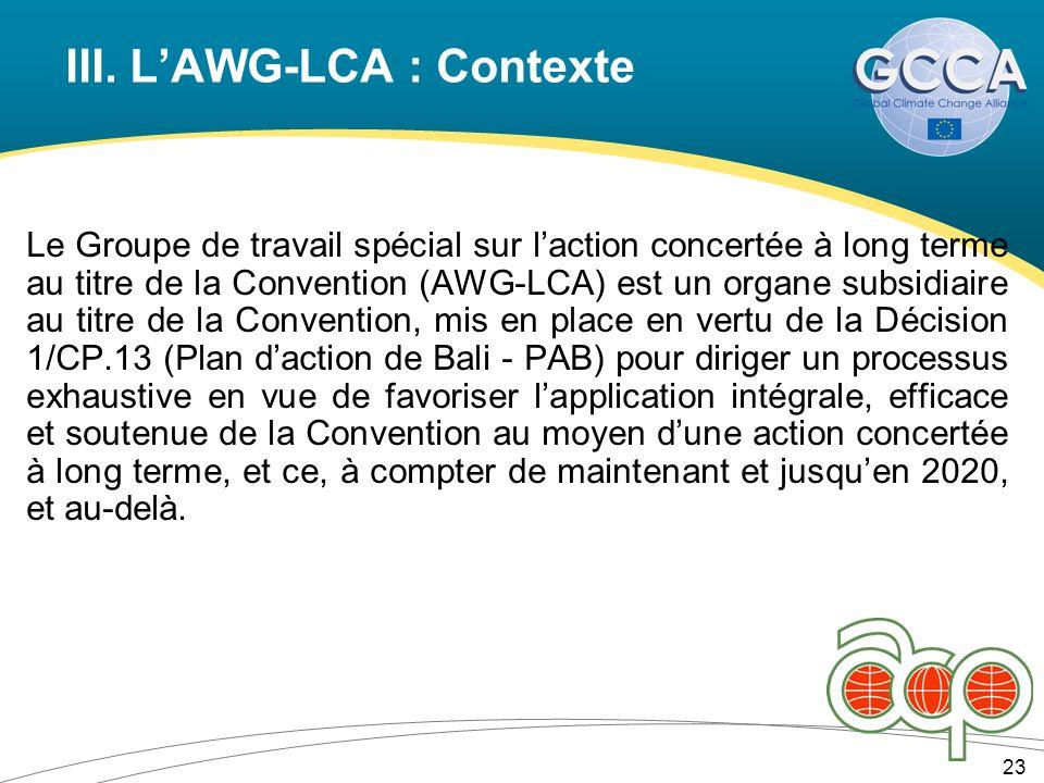 III. LAWG-LCA : Contexte Le Groupe de travail spécial sur laction concertée à long terme au titre de la Convention (AWG-LCA) est un organe subsidiaire