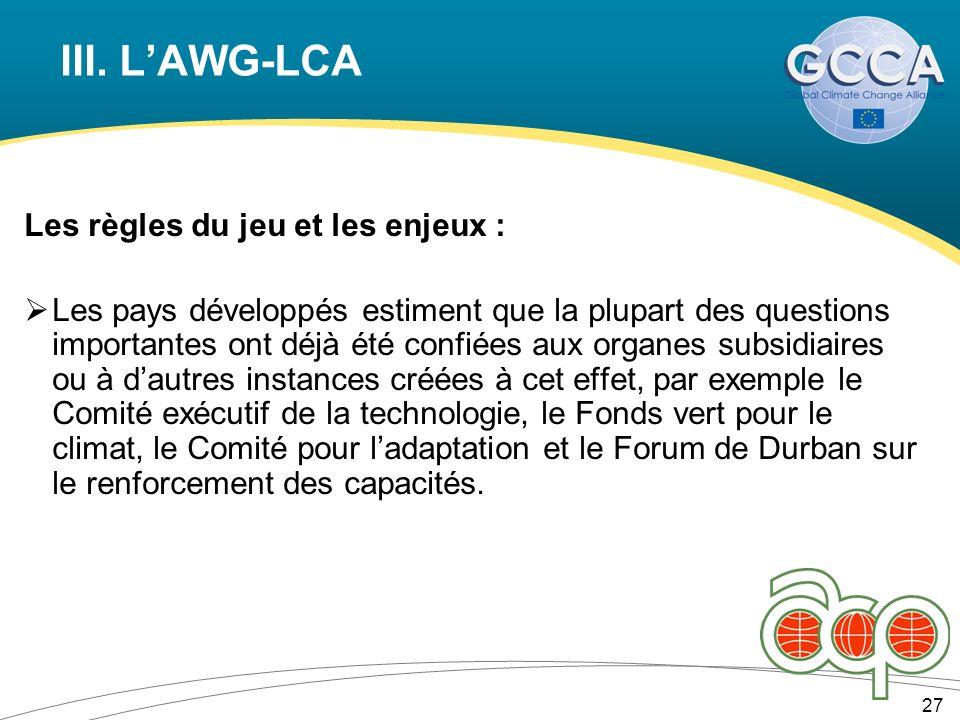 III. LAWG-LCA Les règles du jeu et les enjeux : Les pays développés estiment que la plupart des questions importantes ont déjà été confiées aux organe