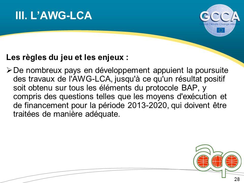 III. LAWG-LCA Les règles du jeu et les enjeux : De nombreux pays en développement appuient la poursuite des travaux de l'AWG-LCA, jusqu'à ce qu'un rés