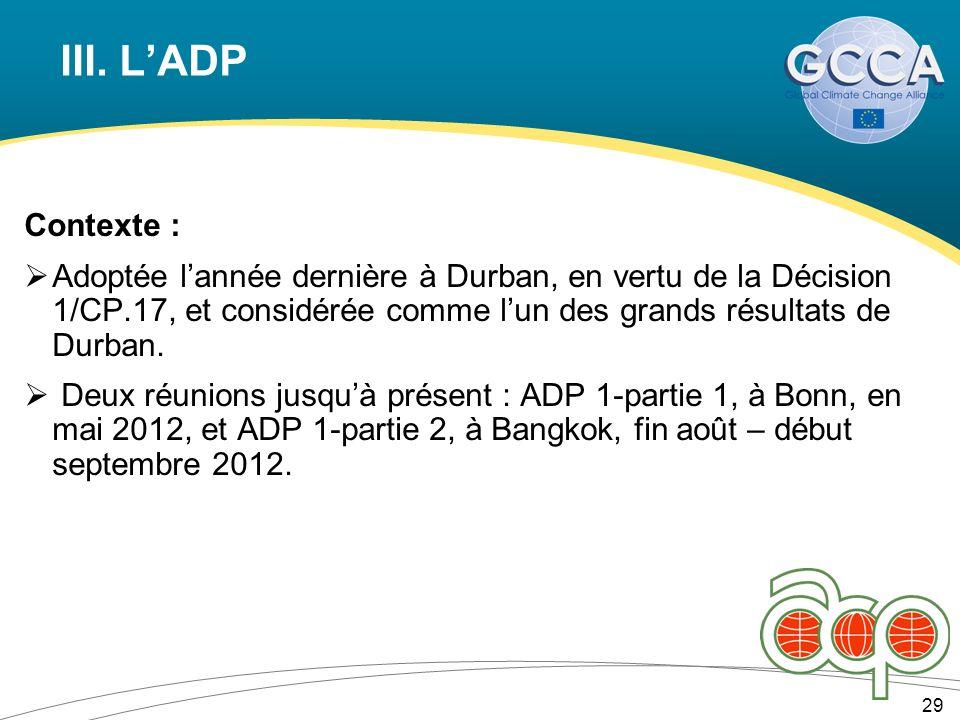 III. LADP Contexte : Adoptée lannée dernière à Durban, en vertu de la Décision 1/CP.17, et considérée comme lun des grands résultats de Durban. Deux r