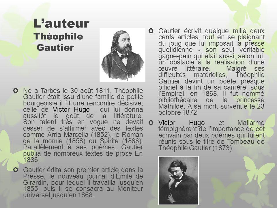 Lauteur Théophile Gautier Gautier écrivit quelque mille deux cents articles, tout en se plaignant du joug que lui imposait la presse quotidienne - son seul véritable gagne-pain qui était aussi, selon lui, un obstacle à la réalisation dune œuvre littéraire.