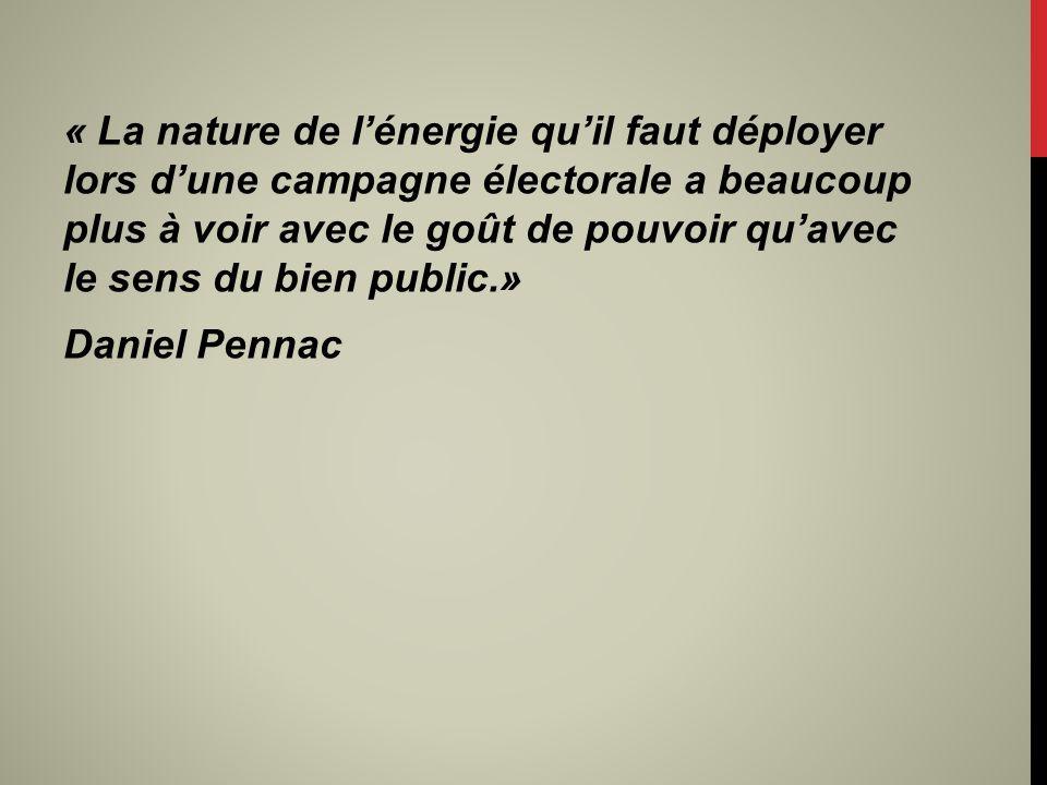 « La nature de lénergie quil faut déployer lors dune campagne électorale a beaucoup plus à voir avec le goût de pouvoir quavec le sens du bien public.» Daniel Pennac