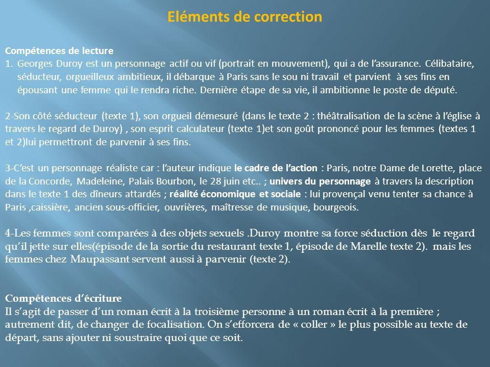 Eléments de correction Compétences de lecture 1.Georges Duroy est un personnage actif ou vif (portrait en mouvement), qui a de lassurance. Célibataire
