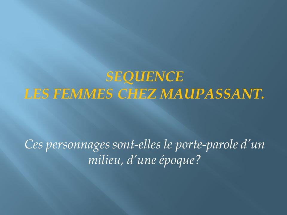 SEQUENCE LES FEMMES CHEZ MAUPASSANT. Ces personnages sont-elles le porte-parole dun milieu, dune époque?