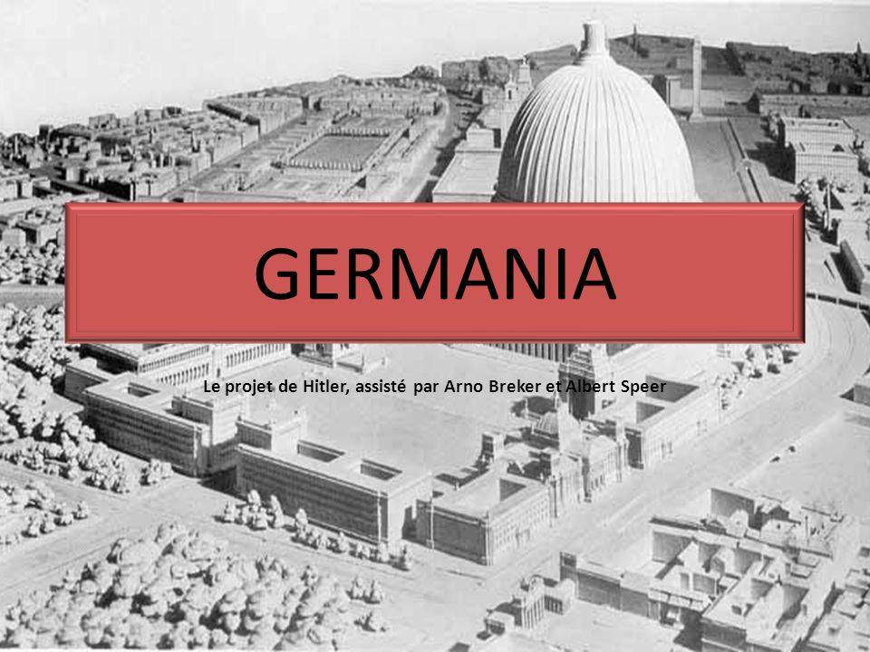 GERMANIA Le projet de Hitler, assisté par Arno Breker et Albert Speer