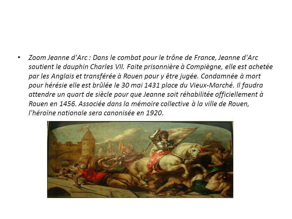 Zoom Jeanne d'Arc : Dans le combat pour le trône de France, Jeanne d'Arc soutient le dauphin Charles VII. Faite prisonnière à Compiègne, elle est ache